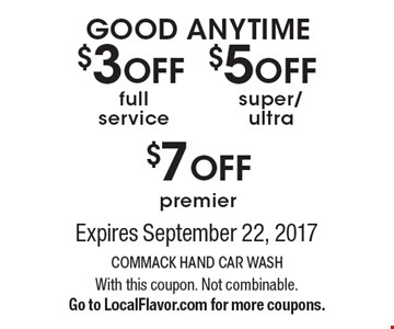 $3 OFF full service OR $5OFF super/ultra OR $7OFF premier. Expires September 22, 2017. With this coupon. Not combinable. Go to LocalFlavor.com for more coupons.