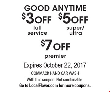 $3OFF full service OR $5OFF super/ultra OR $7OFF premier. Expires October 22, 2017. With this coupon. Not combinable. Go to LocalFlavor.com for more coupons.