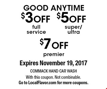 GOOD ANYTIME! $3 OFF full service OR $5 OFF super/ultra OR $7 OFF premier. Expires November 19, 2017 With this coupon. Not combinable. Go to LocalFlavor.com for more coupons.