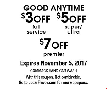 GOOD ANYTIME. $3 OFF full service OR $5 OFF super/ultra OR $7 OFF premier.  Expires November 5, 2017 With this coupon. Not combinable. Go to LocalFlavor.com for more coupons.