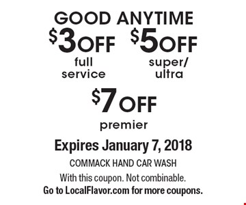 GOOD ANYTIME, $3 off full service OR $5 off super/ultra service OR $7 off premier service. Expires January 7, 2018 With this coupon. Not combinable. Go to LocalFlavor.com for more coupons.