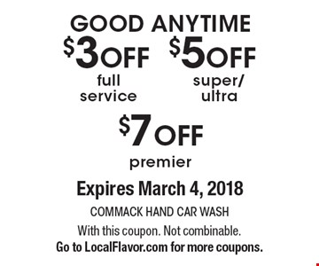 $3 OFF full service. $5 OFF super/ultra. $7 OFF premier. Expires March 4, 2018. With this coupon. Not combinable. Go to LocalFlavor.com for more coupons.
