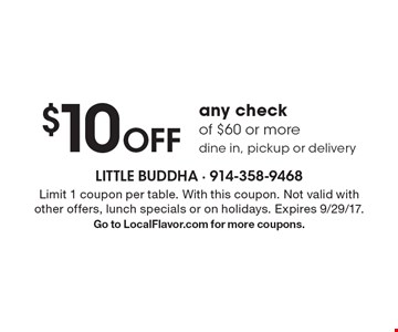 $10 off any check of $60 or more. Dine in, pickup or delivery. Limit 1 coupon per table. With this coupon. Not valid with other offers, lunch specials or on holidays. Expires 9/29/17. Go to LocalFlavor.com for more coupons.