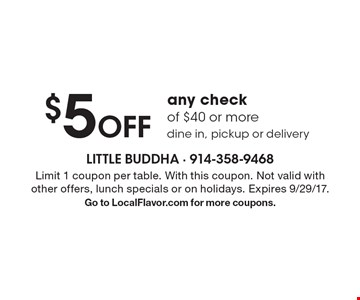 $5 off any check of $40 or more. Dine in, pickup or delivery. Limit 1 coupon per table. With this coupon. Not valid with other offers, lunch specials or on holidays. Expires 9/29/17. Go to LocalFlavor.com for more coupons.