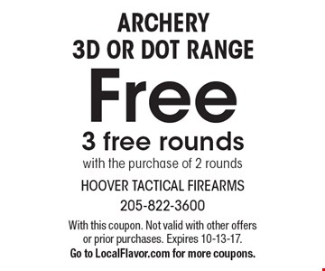 ARCHERY 3D OR DOT RANGE Free 3 free rounds with the purchase of 2 rounds. With this coupon. Not valid with other offers or prior purchases. Expires 10-13-17. Go to LocalFlavor.com for more coupons.
