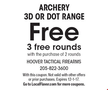 ARCHERY 3D OR DOT RANGE Free, 3 free rounds with the purchase of 2 rounds. With this coupon. Not valid with other offers or prior purchases. Expires 12-1-17. Go to LocalFlavor.com for more coupons.