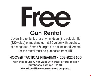 Free Gun Rental Covers the rental fee for any handgun ($10 value), rifle ($20 value) or machine gun ($30 value) with purchase of a range fee. Ammo & target are not included. Ammo for the rental must be purchased from HTF. With this coupon. Not valid with other offers or prior purchases. Expires 2-2-18. Go to LocalFlavor.com for more coupons.