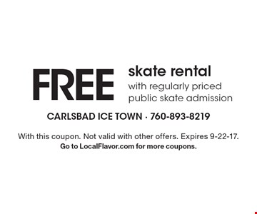 FREE skate rental with regularly priced public skate admission. With this coupon. Not valid with other offers. Expires 9-22-17. Go to LocalFlavor.com for more coupons.