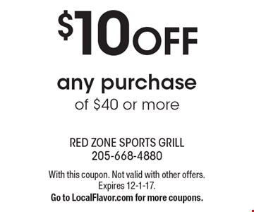$10 OFF any purchase of $40 or more. With this coupon. Not valid with other offers. Expires 12-1-17. Go to LocalFlavor.com for more coupons.