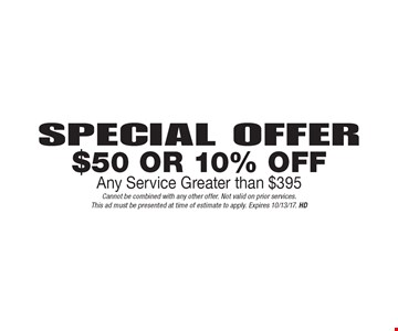 $50 off or 10% Off Any Service Greater than $395. Cannot be combined with any other offer. Not valid on prior services.This ad must be presented at time of estimate to apply. Expires 10/13/17. HD