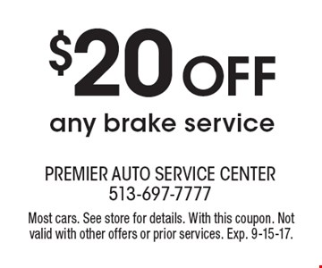 $20 OFF any brake service. Most cars. See store for details. With this coupon. Not valid with other offers or prior services. Exp. 9-15-17.