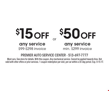 $15 Off any service $99-$298 invoice OR $50 Off any service min. $299 invoice. Most cars. See store for details. With this coupon. Any mechanical service. Cannot be applied towards tires. Not valid with other offers or prior services. 1 coupon redemption per visit, per car within a 30-day period. Exp. 9-15-17.