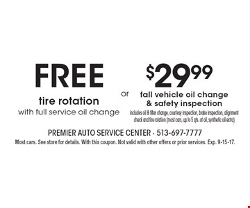 free tire rotation with full service oil change OR $29.99 fall vehicle oil change& safety inspection. Includes oil & filter change, courtesy inspection, brake inspection, alignment check and tire rotation (most cars, up to 5 qts. of oil, synthetic oil extra). Most cars. See store for details. With this coupon. Not valid with other offers or prior services. Exp. 9-15-17.