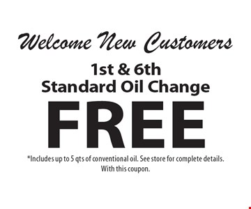 Free 1st & 6th Standard Oil Change. *Includes up to 5 qts of conventional oil. See store for complete details. With this coupon.