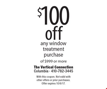 $100 off any window treatment purchase of $999 or more. With this coupon. Not valid with other offers or prior purchases. Offer expires 10/6/17.