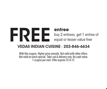 free entree buy 2 entrees, get 1 entree of equal or lesser value free. With this coupon. Higher price prevails. Not valid with other offers. Not valid on lunch special. Take-out & delivery only. No cash value. 1 coupon per visit. Offer expires 10-6-17.