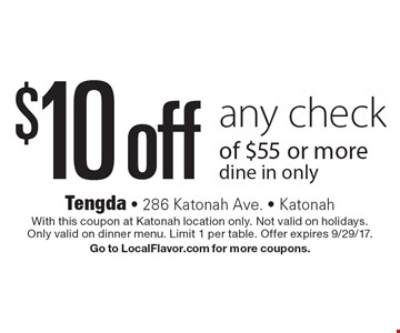 $10 off any check of $55 or more. Dine in only. With this coupon at Katonah location only. Not valid on holidays. Only valid on dinner menu. Limit 1 per table. Offer expires 9/29/17. Go to LocalFlavor.com for more coupons.