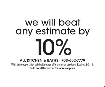 We will beat any estimate by 10%. With this coupon. Not valid with other offers or prior services. Expires 2-9-18. Go to LocalFlavor.com for more coupons.