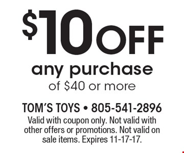 $10 Off any purchase of $40 or more. Valid with coupon only. Not valid with other offers or promotions. Not valid on sale items. Expires 11-17-17.