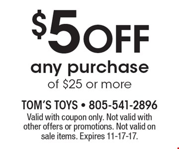 $5 Off any purchase of $25 or more. Valid with coupon only. Not valid with other offers or promotions. Not valid on sale items. Expires 11-17-17.