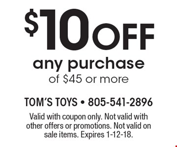 $10 Off any purchase of $45 or more. Valid with coupon only. Not valid with other offers or promotions. Not valid on sale items. Expires 1-12-18.