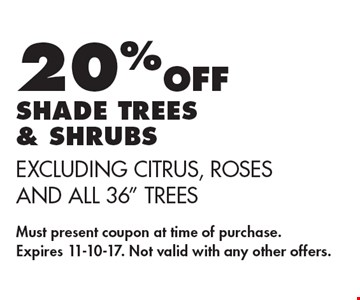 20% OFF shade trees & shrubs. Excluding citrus, roses and all 36