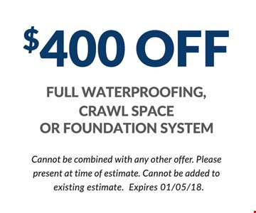 $400 Off Full Waterproofing, Crawl Space or Foundation System