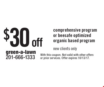 $30 off comprehensive program or beesafe optimized organic based program new clients only. With this coupon. Not valid with other offers or prior services. Offer expires 10/13/17.