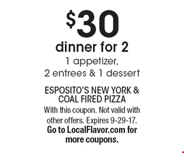 $30 dinner for 2. 1 appetizer, 2 entrees & 1 dessert. With this coupon. Not valid with other offers. Expires 9-29-17. Go to LocalFlavor.com for more coupons.