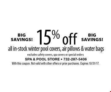 BIG SAVINGS! 15% off all in-stock winter pool covers, air pillows & water bags excludes safety covers, spa covers or special orders. With this coupon. Not valid with other offers or prior purchases. Expires 10/31/17.