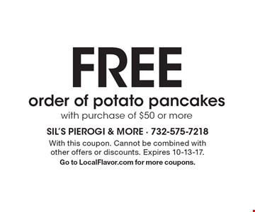 FREE order of potato pancakeswith purchase of $50 or more. With this coupon. Cannot be combined with other offers or discounts. Expires 10-13-17. Go to LocalFlavor.com for more coupons.