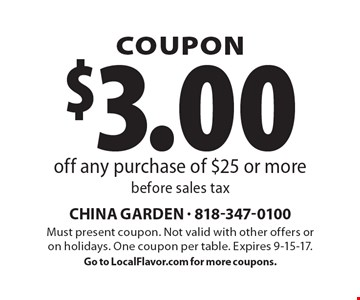 COUPON. $3.00 off any purchase of $25 or more before sales tax. Must present coupon. Not valid with other offers or on holidays. One coupon per table. Expires 9-15-17. Go to LocalFlavor.com for more coupons.