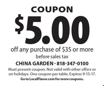 COUPON. $5.00 off any purchase of $35 or more before sales tax. Must present coupon. Not valid with other offers or on holidays. One coupon per table. Expires 9-15-17. Go to LocalFlavor.com for more coupons.