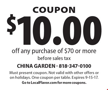 COUPON. $10.00 off any purchase of $70 or more before sales tax. Must present coupon. Not valid with other offers or on holidays. One coupon per table. Expires 9-15-17. Go to LocalFlavor.com for more coupons.