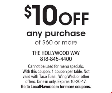 $10 OFF any purchase of $60 or more. Cannot be used for menu specials. With this coupon. 1 coupon per table. Not valid with Taco Tues., Wing Wed. or other offers. Dine in only. Expires 10-20-17. Go to LocalFlavor.com for more coupons.