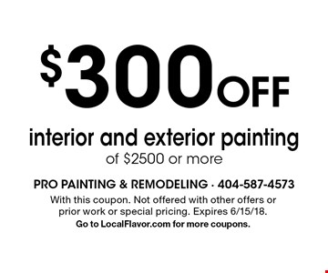 $300 Off interior and exterior painting of $2500 or more. With this coupon. Not offered with other offers or prior work or special pricing. Expires 6/15/18. Go to LocalFlavor.com for more coupons.