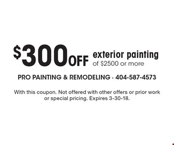 $300 Off exterior painting of $2500 or more. With this coupon. Not offered with other offers or prior work or special pricing. Expires 3-30-18.