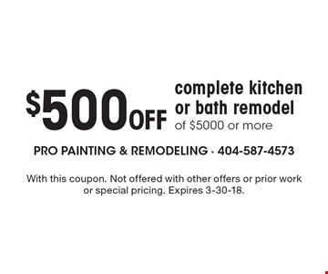 $500 Off complete kitchen or bath remodel of $5000 or more. With this coupon. Not offered with other offers or prior work or special pricing. Expires 3-30-18.