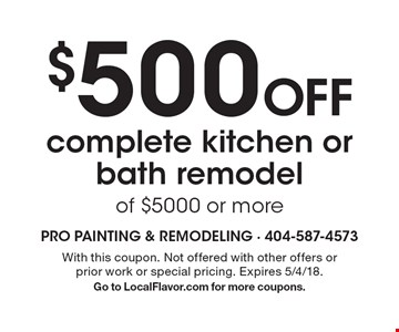 $500 Off complete kitchen or bath remodel of $5000 or more. With this coupon. Not offered with other offers or prior work or special pricing. Expires 5/4/18.Go to LocalFlavor.com for more coupons.