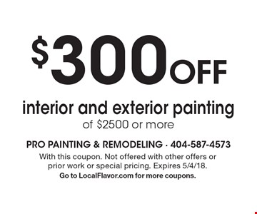 $300 Off interior and exterior painting of $2500 or more. With this coupon. Not offered with other offers or prior work or special pricing. Expires 5/4/18.Go to LocalFlavor.com for more coupons.