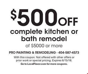 $500 Off complete kitchen or bath remodel of $5000 or more. With this coupon. Not offered with other offers or prior work or special pricing. Expires 6/15/18. Go to LocalFlavor.com for more coupons.