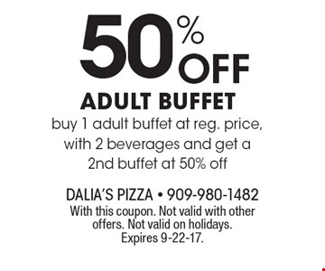 50% Off adult buffet, buy 1 adult buffet at reg. price, with 2 beverages and get a 2nd buffet at 50% off. With this coupon. Not valid with other offers. Not valid on holidays. Expires 9-22-17.