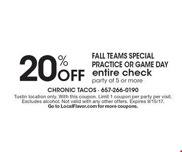 Fall teams special practice or game day 20% Off entire check party of 5 or more. Tustin location only. With this coupon. Limit 1 coupon per party per visit. Excludes alcohol. Not valid with any other offers. Expires 9/15/17.Go to LocalFlavor.com for more coupons.