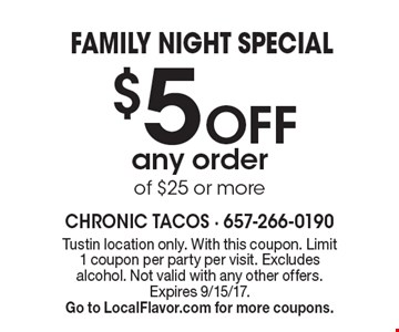 family night special $5 Off any order of $25 or more. Tustin location only. With this coupon. Limit 1 coupon per party per visit. Excludes alcohol. Not valid with any other offers. Expires 9/15/17.Go to LocalFlavor.com for more coupons.