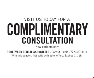 Visit us today for a Complimentary Consultation. New patients only. With this coupon. Not valid with other offers. Expires 1-1-18.