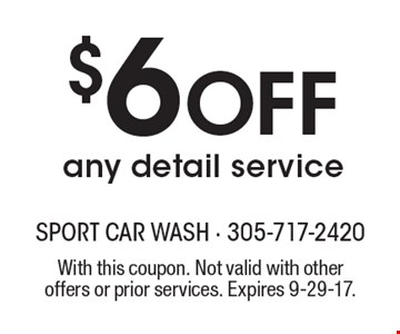 $6 Off any detail service. With this coupon. Not valid with other offers or prior services. Expires 9-29-17.