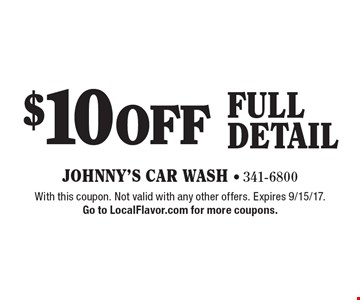 $10 OFF full detail. With this coupon. Not valid with any other offers. Expires 9/15/17. Go to LocalFlavor.com for more coupons.
