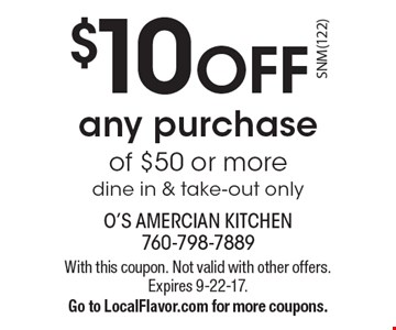 $10 off any purchase of $50 or more, dine in & take-out only. With this coupon. Not valid with other offers. Expires 9-22-17. Go to LocalFlavor.com for more coupons.