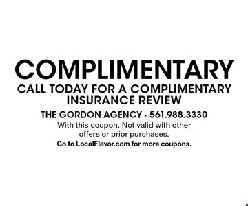 Call today for a complimentary insurance review. With this coupon. Not valid with other offers or prior purchases. Go to LocalFlavor.com for more coupons.