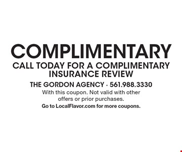 complimentary CALL TODAY FOR A COMPLIMENTARY INSURANCE REVIEW. With this coupon. Not valid with otheroffers or prior purchases. Go to LocalFlavor.com for more coupons.